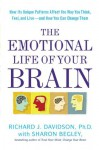 The Emotional Life of Your Brain: How Its Unique Patterns Affect the Way You Think, Feel, and Live--and How You Can Change Them - Richard J. Davidson, Sharon Begley