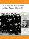 US Army in the Plains Indian Wars 1865-1891 - Clayton Chun, Duncan Anderson
