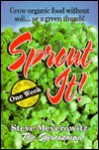 Sprout It! One Week from Seed to Salad: Grow Organic Food Without Soil... or a Green Thumb! - Steve Meyerowitz