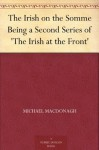 The Irish on the Somme Being a Second Series of 'The Irish at the Front' - Michael MacDonagh