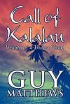 Call of Kalalau: Healing of a Broken Heart - Guy Matthews