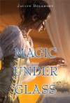 Magic Under Glass - Jaclyn Dolamore
