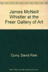 James McNeill Whistler at the Freer Gallery of Art - David Park Curry