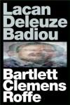 Lacan Deleuze Badiou - A.J. Bartlett, Justin Clemens, Jon Roffe