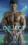 The Object of His Desire - S.R. Watson
