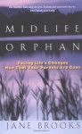 Midlife Orphan: Facing Life's Changes Now That Your Parents Are Gone - Jane Brooks
