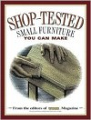Shop Tested Small Furniture You Can Make: From the Editors of Wood Magazine - Ben Allen