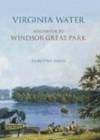 Virginia Water: Neighbour to Windsor Great Park - Dorothy Davis