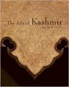 The Arts of Kashmir - Pratapaditya Pal