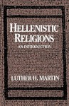 Hellenistic Religions: An Introduction - Luther H. Martin