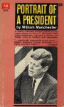 Portrait of a President - William Manchester