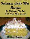 Fabulous Cake Mix Recipes - So Delicious, No One Will Know Your Secret - Barbara Indigo, Delicious Fare Cookbooks