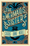 The Mermaid's Sister - Carrie Anne Noble