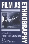 Film As Ethnography - Peter Ian Crawford, Peter Ian Crawford
