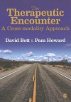 The Therapeutic Encounter: A Cross-Modality Approach - David Bott, Pam Howard