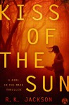 Kiss of the Sun: A Thriller - R.K. Jackson