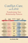 Conflict, Care, and Love: Transforming Your Relationship Patterns - Jay Earley