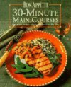 Bon Appetit 30-Minute Main Courses: Over 200 Simple and Sophisticated Recipes - Bon Appétit Magazine