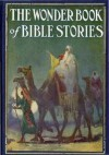 The Wonder Book Of Bible Stories (Religion eBook with Easy Navigation) + Free PDF - Logan Marshall, Religion eBook Publishing