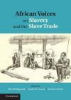 African Voices on Slavery and the Slave Trade - Samuel Walker, Alice Bellagamba, Sandra E Greene, Martin A Klein