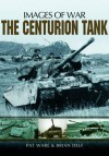The Centurion Tank (Images of War Special) - Pat Ware, Brian Delf