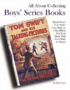 All About Collecting Boys' Series Books: Hardy Boys, Tom Swift, Tom Swift, Jr., Chip Hilton, Ted Scott, Mark Tidd, Tom Slade & Others - John Axe