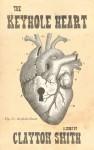 The Keyhole Heart - Clayton Smith
