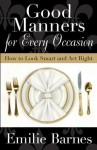 Good Manners for Every Occasion: How to Look Smart and Act Right - Emilie Barnes
