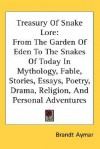 Treasury of Snake Lore: From the Garden of Eden to the Snakes of Today in Mythology, Fable, Stories, Essays, Poetry, Drama, Religion, and Pers - Brandt Aymar