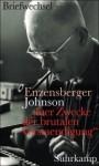 """""""fuer Zwecke der brutalen Verstaendigung"""": Hans Magnus Enzensberger, Uwe Johnson : der Briefwechsel - Hans Magnus Enzensberger, Uwe Johnson, Claus Kröger, Henning Marmulla"""