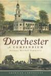 Dorchester: A Compendium - Anthony Mitchell Sammarco