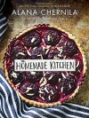 The Homemade Kitchen: Recipes for Cooking with Pleasure - Alana Chernila