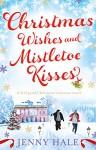 Christmas Wishes and Mistletoe Kisses: A feel good Christmas romance novel - Jenny Hale