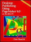 Desktop Publishing Using Pagemaker 4.0 On The Ibm Pc/Book And Disk - Don Busche