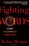 Fighting Words: A Toolkit for Combating the Religious Right - Robin Morgan