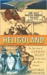 Heligoland: The True Story of German Bight and the Island That Britain Betrayed - George Drower
