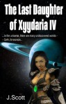 The Last Daughter of Xyydaria IV - J. Scott