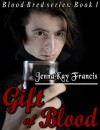Blood Bred Series Book 1: Gift of Blood - JennaKay Francis