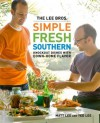 The Lee Bros. Simple Fresh Southern: Knockout Dishes with Down-Home Flavor - Matt Lee, Ted Lee