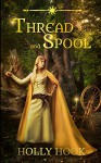 Thread and Spool (A Twisted Fairy Tale #1) - Holly Hook