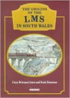 The Origins of the LMS in South Wales - Gwyn Briwnant-Jones