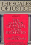 The Scales Of Justice: Ten Famous Criminal Cases Recreated (Volume II) - George Jonas
