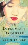 The Diplomat's Daughter: A Novel - Karin Tanabe