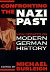 Confronting the Nazi Past: New Debates on Modern German History - Michael Burleigh