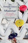 The Female Voice of Myanmar: Khin Myo Chit to Aung San Suu Kyi - Nilanjana Sengupta