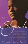 Stigmata: A Novel - Phyllis Alesia Perry