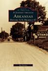 A Journey Through Arkansas Historic U.S. Highway 67 - Ray Hanley