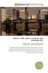 Mark Hatfield - Frederic P. Miller, Agnes F. Vandome, John McBrewster