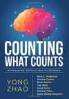 Counting What Counts: Reframing Education Outcomes - Yong Zhao, Kendra Coates, Brian Gearin, Yue Shen, Sarah Soltz, Michael Thier, Daisy Zhang-Negrerie, Ross C. Anderson