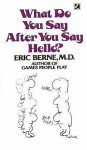 What Do You Say After You Say Hello - Eric Berne